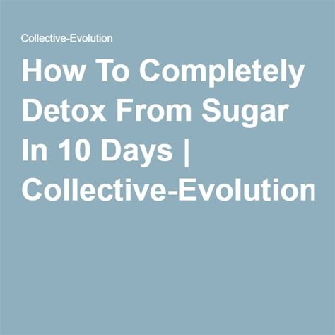 Benefits Of 10 Day Sugar Detox by 17 Best Ideas About Detox From Sugar On Detox