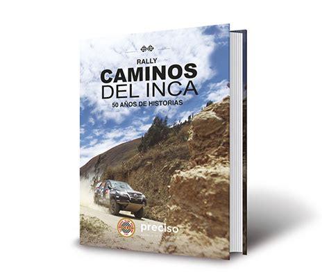 libro antes del incal libro rally caminos del inca 50 a 209 os de historias todo motor peru