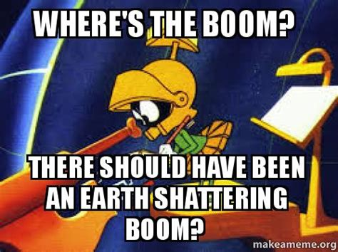 Had A Boom Boom by Where S The Boom There Should Been An Earth
