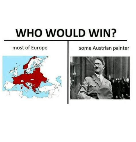 Who Meme - who would win most of europe some austrian painter meme
