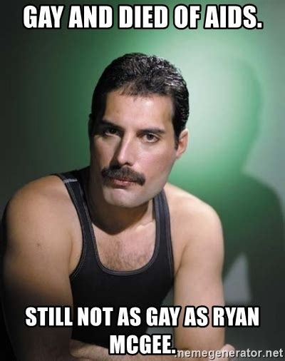 Gay Meme Generator - gay and died of aids still not as gay as ryan mcgee