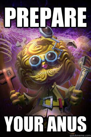 Prepare Your Anus Memes - prepare your anus heimerdinger prepare quickmeme