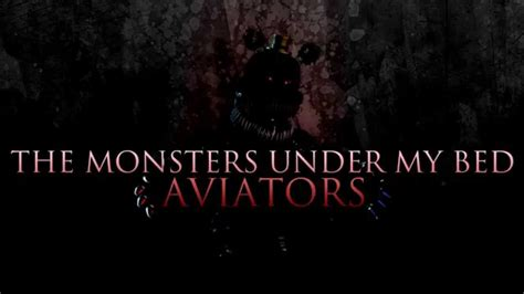 the monster under my bed aviators the monsters under my bed five nights at