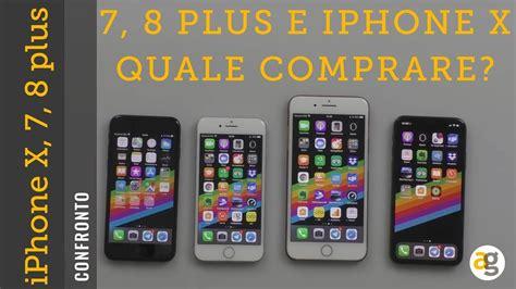 o iphone x iphone x o iphone 8 7 plus quale comprare confronto