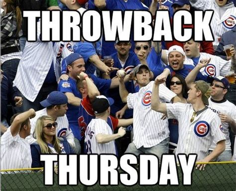 Throwback Thursday Meme - throwback thursday cubs games and memes on pinterest