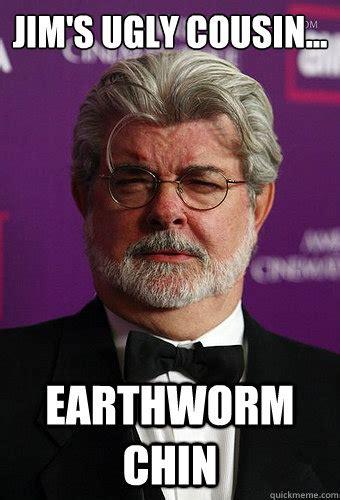 Lucas Meme - jim s ugly cousin earthworm chin george lucas on