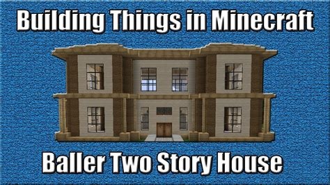 how to build a two story house building things in minecraft baller two story house
