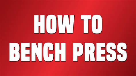 bench press step by step how to bench press step by step tutorial youtube