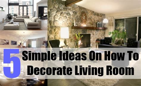 how to decorate your home 5 simple ideas on how to decorate living room tips to