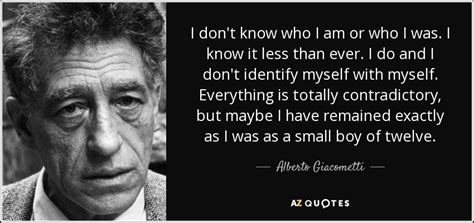 the do s don ts maybes and i don t knows of alberto giacometti quote i don t know who i am or who i