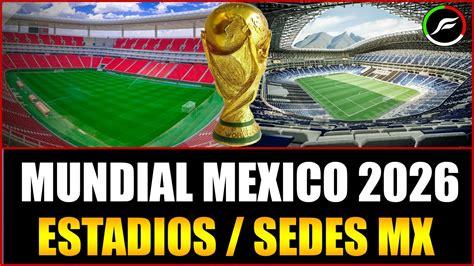 el mundial mundial 2026 en m 201 xico estadios mx candidatos para el