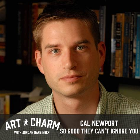 so good they cant cal newport so good they can t ignore you episode 482 the art of charm