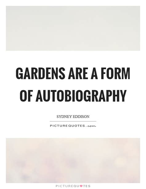 quotes about biography and autobiography gardens are a form of autobiography picture quotes