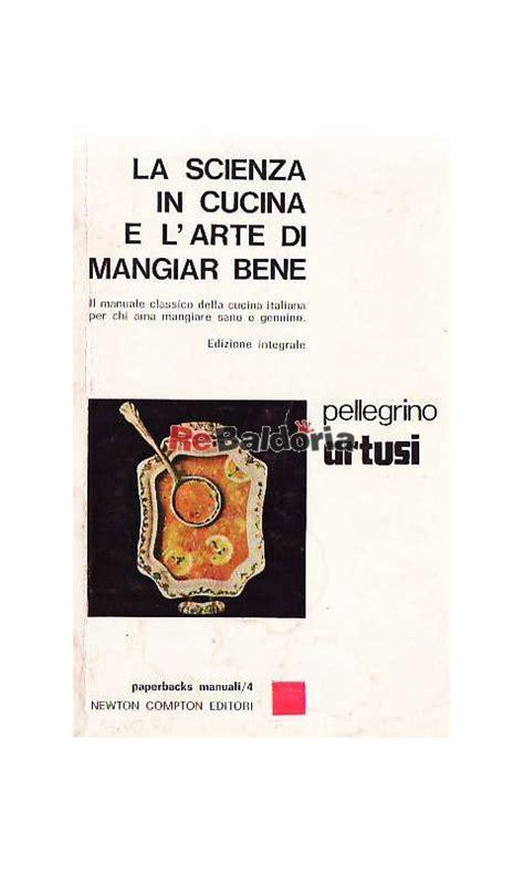 libro cucina artusi la scienza in cucina e l arte di mangiar bene pellegrino