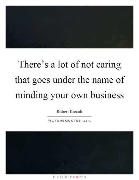 quotes about minding your business mind your own business quotes sayings mind your own