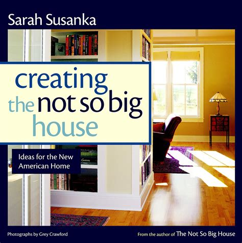 creating the not so big house creating the not so big house insights and ideas for the new american home susanka product8