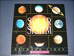 simon and the solar system books our solar system seymour simon 9780439762052