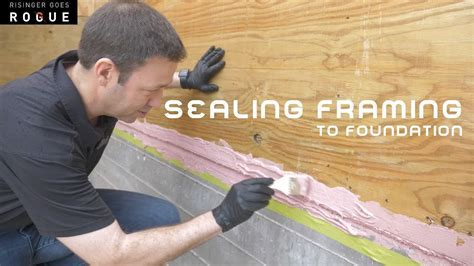 Sealing Framing to Foundation   YouTube
