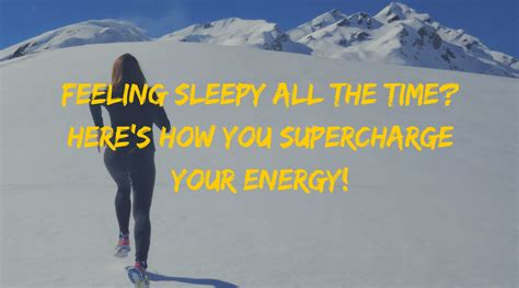 sleepy all the time feeling sleepy all the time here s how you supercharge