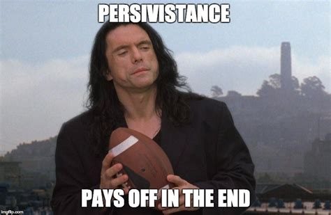 The Room Meme - tommy wiseau on persivistance imgflip