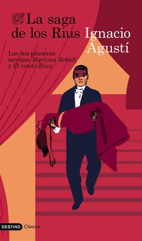 la saga de los la saga de los rius las dos primeras novelas mariona rebull y el viudo rius agust 205 ignacio