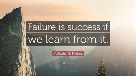 """Malcolm S. Forbes Quote: """"Failure is success if we learn ..."""