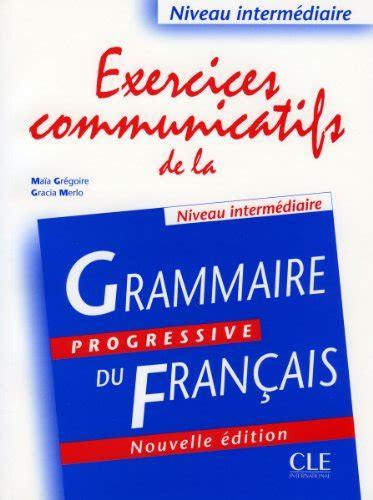 libro grammaire progressive du francais libro exercices communicatifs de la quot grammaire progressive du fran 231 ais quot niveau interm 233 diare