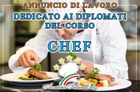 cercasi chef di cucina corso di chef cercasi diplomati chef lavoro per chef