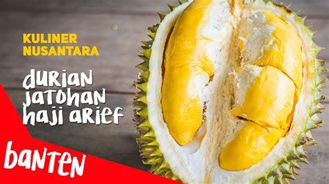 kuliner banten durian jatohan haji arief youtube