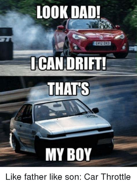 Drift Memes - look dad gv12 dxd ican drift thats my boy like father
