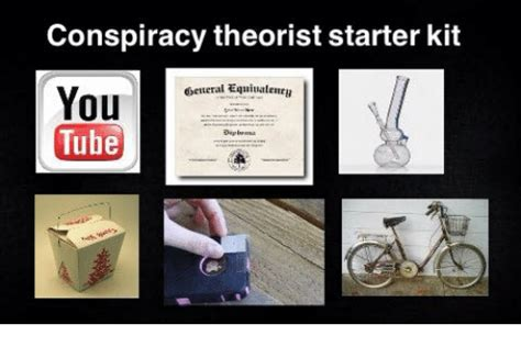 Tube Meme - conspiracy theorist starter kit obetteral equiuarlenen you