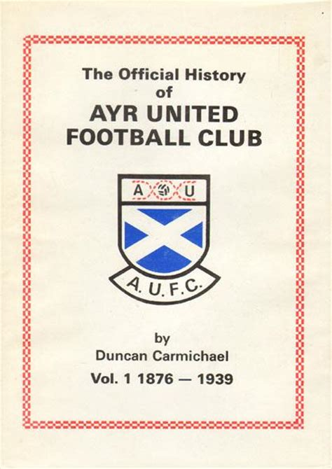 the official history of the official history of ayr united football club vol 1 1876 1939
