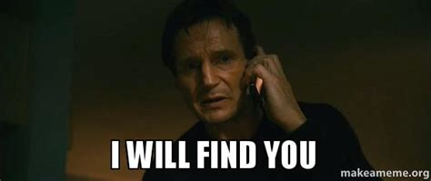 I Will Find You Meme - i will find you make a meme