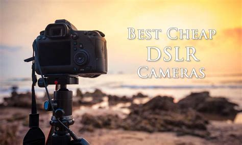 dslr for cheap 9 best cheap dslr cameras for actors acting in