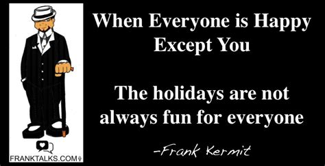 7 Reasons To Be Happy The Holidays Are by Holidays Everybody S Happy Except You Franktalks