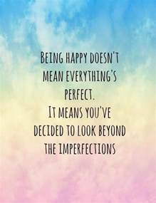 being happy doesn t mean everything s perfect it means