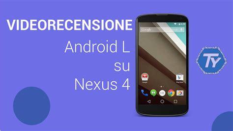Android L Su Nexus 4 La Nostra Videorecensione