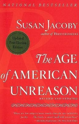 the age of american unreason in a culture of lies books the age of american unreason susan jacoby 9781400096381