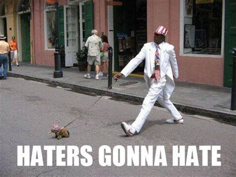 Haters Meme - haters gonna hate know your meme