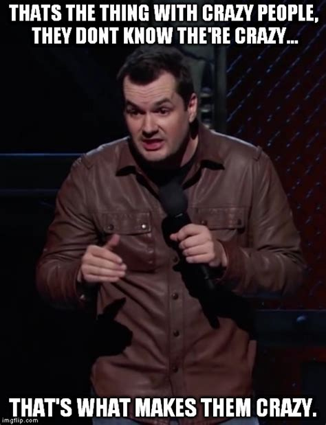 jim jefferies on crazy people imgflip