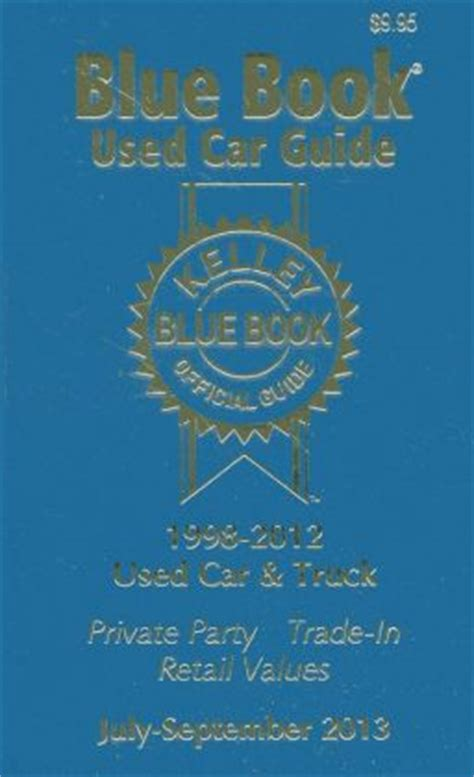kelley blue book used car guide consumer edition 1998 2012 models by kelley blue book