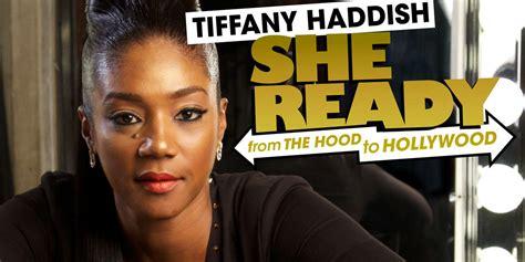 she s ready tiffany haddish she ready from the hood to hollywood