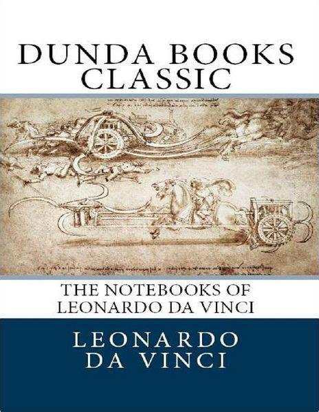 leonardo da vinci biography ebook the notebooks of leonardo da vinci dunda books classic by