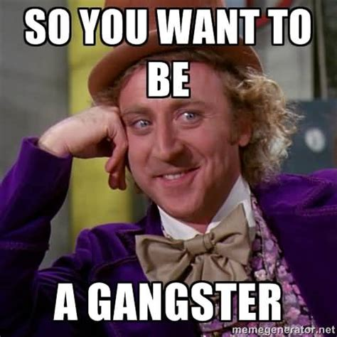 Gangster Meme - the gallery for gt you aint shit meme