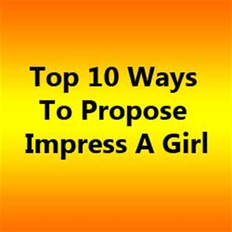 top 10 simple ways to impress a woman askmen top 10 ways to propose impress a girl free sms free