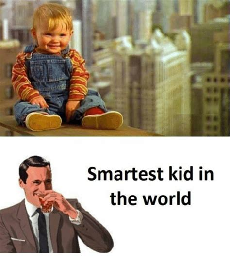 smartest in the world smartest kid in the world world meme on sizzle
