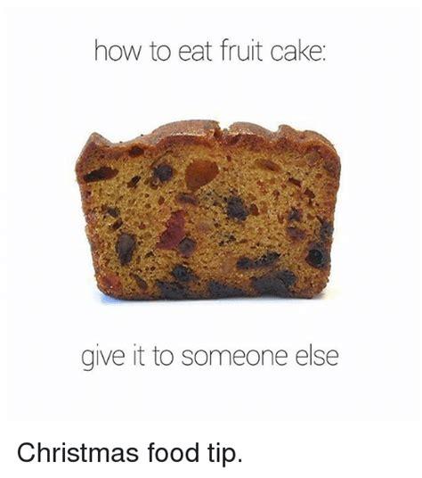 Fruitcake Meme - how to eat fruit cake give it to someone else christmas