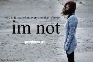 why im quote pictures why is it that when everyone else is happy i m not