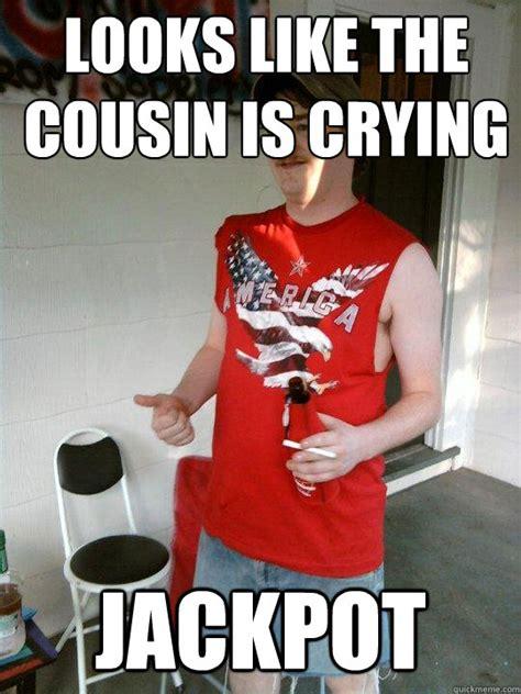 Redneck Cousin Meme - looks like the cousin is crying jackpot redneck randal