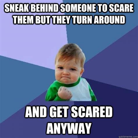 Sneaky Meme - sneak behind someone to scare them but they turn around